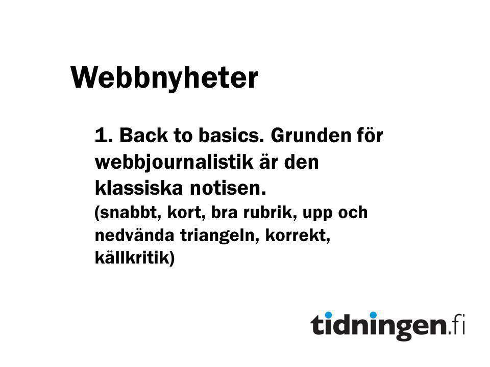Webbnyheter 1.Back to basics. Grunden för webbjournalistik är den klassiska notisen.