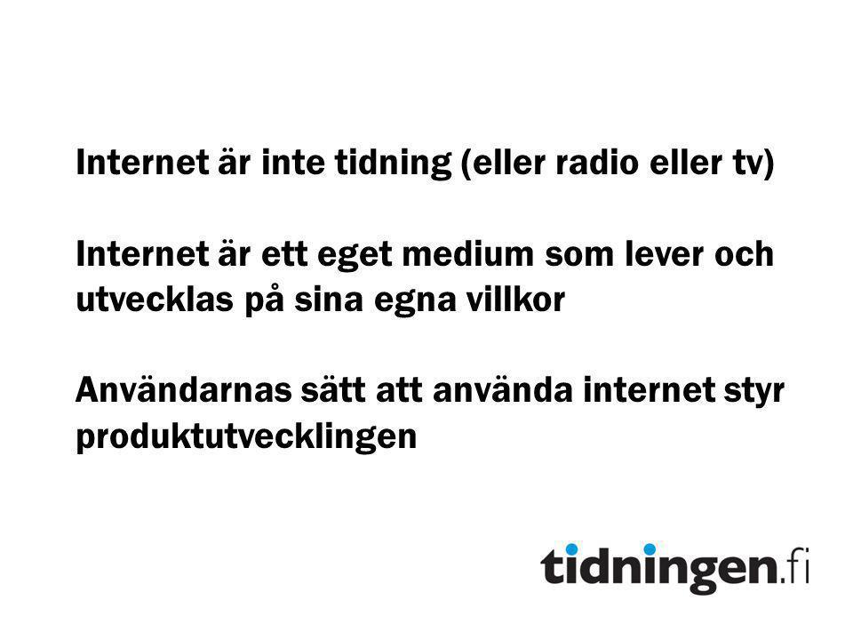 Internet är inte tidning (eller radio eller tv) Internet är ett eget medium som lever och utvecklas på sina egna villkor Användarnas sätt att använda internet styr produktutvecklingen