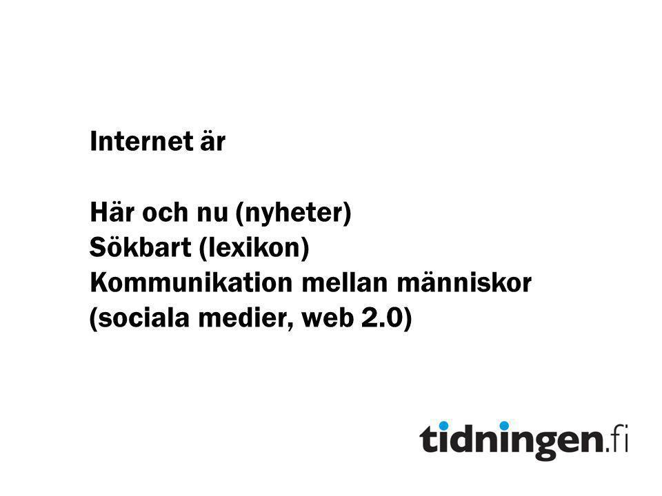 Internet är Här och nu (nyheter) Sökbart (lexikon) Kommunikation mellan människor (sociala medier, web 2.0)
