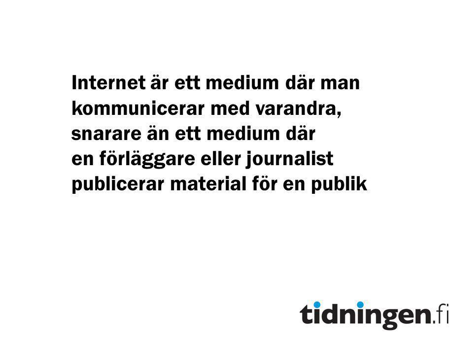 Internet är ett medium där man kommunicerar med varandra, snarare än ett medium där en förläggare eller journalist publicerar material för en publik