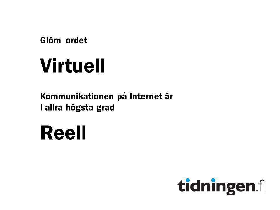 Glöm ordet Virtuell Kommunikationen på Internet är I allra högsta grad Reell