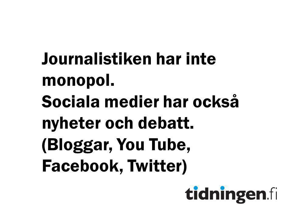 Journalistiken har inte monopol.Sociala medier har också nyheter och debatt.