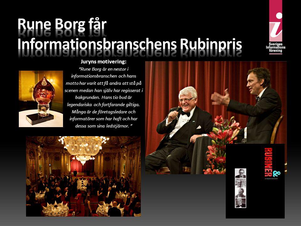 Juryns motivering: Rune Borg är en nestor i informationsbranschen och hans motto har varit att få andra att stå på scenen medan han själv har regisserat i bakgrunden.