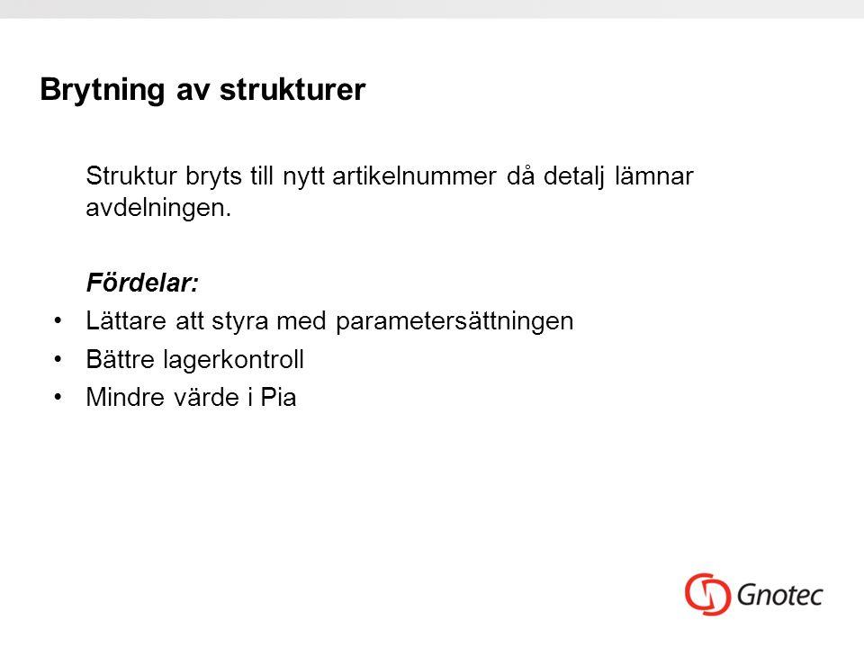 Brytning av strukturer Struktur bryts till nytt artikelnummer då detalj lämnar avdelningen. Fördelar: •Lättare att styra med parametersättningen •Bätt