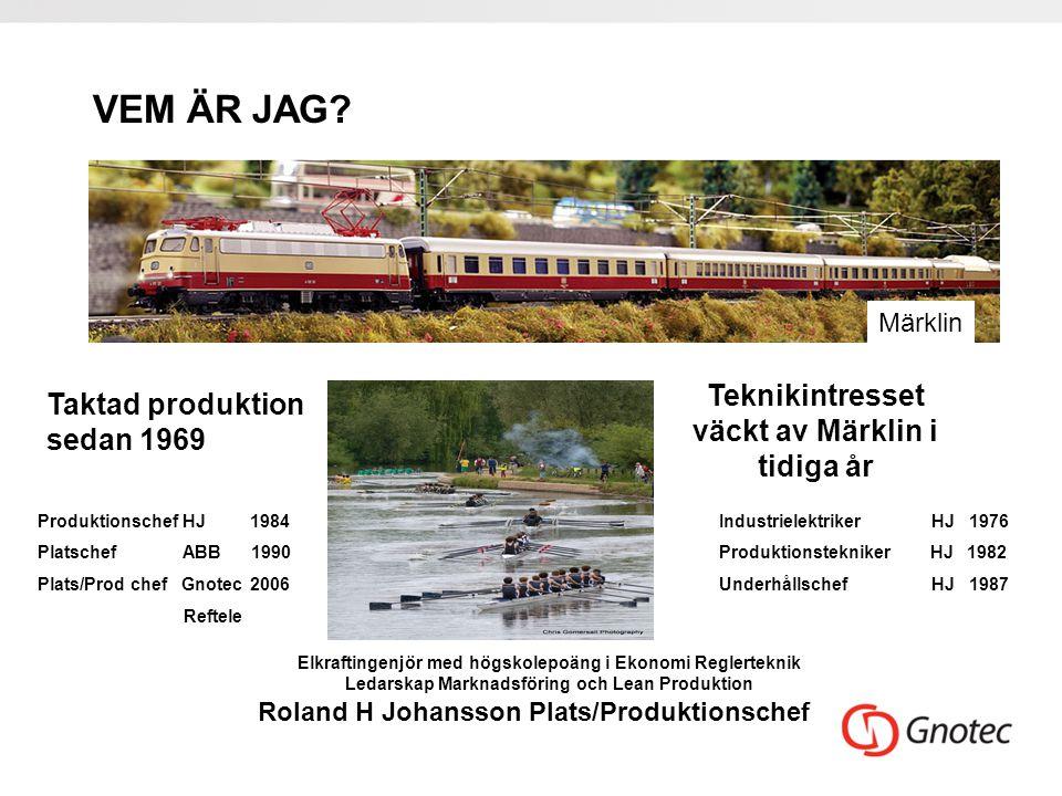 VEM ÄR JAG? Märklin Teknikintresset väckt av Märklin i tidiga år Taktad produktion sedan 1969 Roland H Johansson Plats/Produktionschef Elkraftingenjör