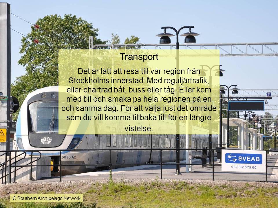 Transport Det är lätt att resa till vår region från Stockholms innerstad. Med reguljärtrafik, eller chartrad båt, buss eller tåg. Eller kom med bil oc