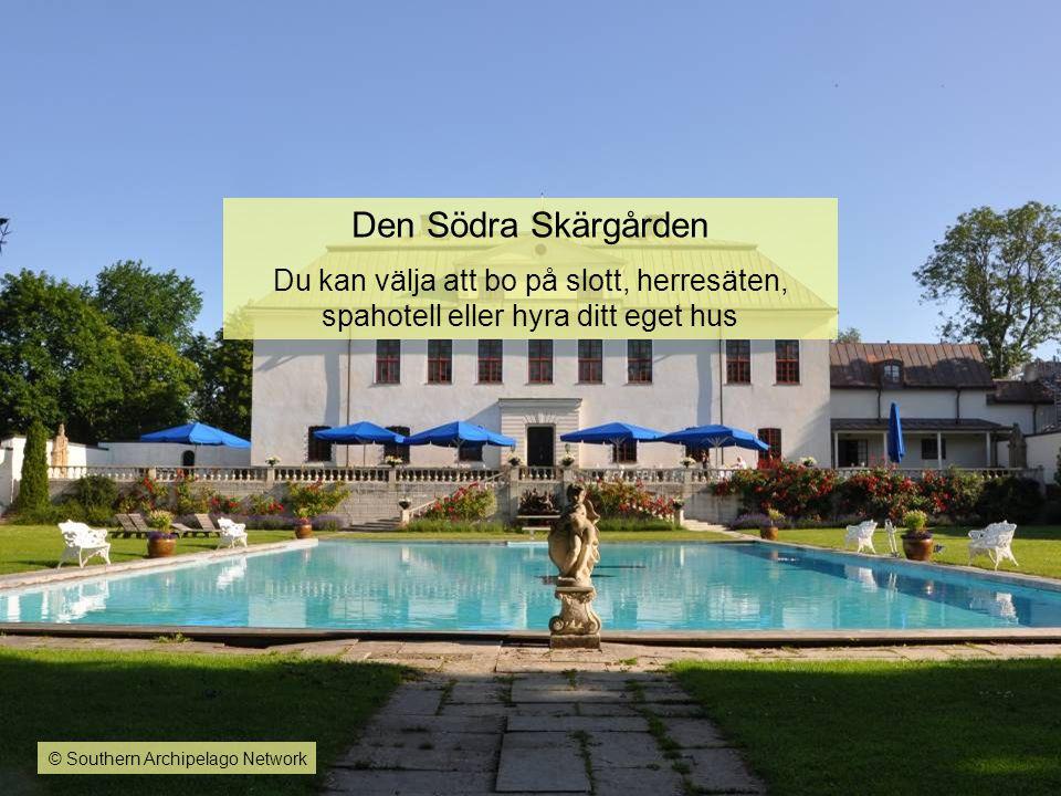 Den Södra Skärgården Du kan välja att bo på slott, herresäten, spahotell eller hyra ditt eget hus © Southern Archipelago Network