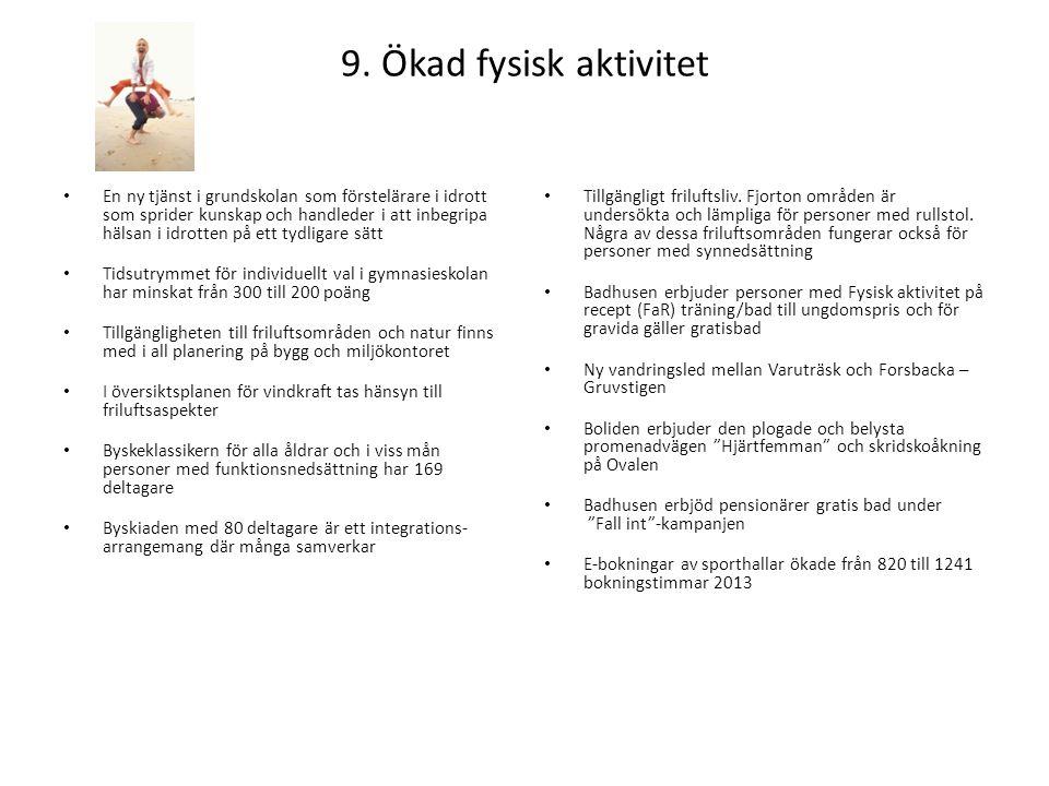 9. Ökad fysisk aktivitet • En ny tjänst i grundskolan som förstelärare i idrott som sprider kunskap och handleder i att inbegripa hälsan i idrotten på