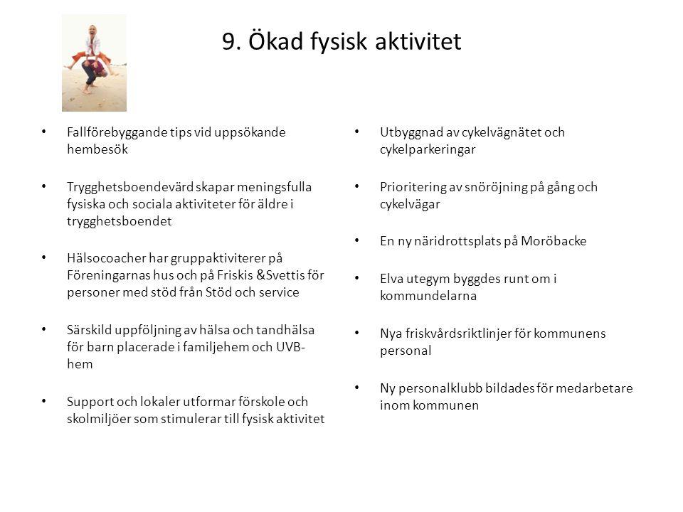 9. Ökad fysisk aktivitet • Fallförebyggande tips vid uppsökande hembesök • Trygghetsboendevärd skapar meningsfulla fysiska och sociala aktiviteter för