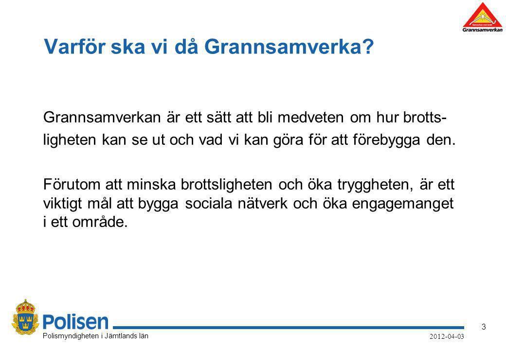 3 Polismyndigheten i Jämtlands län 2012-04-03 Varför ska vi då Grannsamverka? Grannsamverkan är ett sätt att bli medveten om hur brotts- ligheten kan