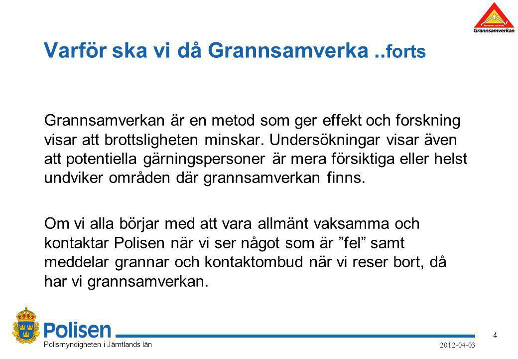 4 Polismyndigheten i Jämtlands län 2012-04-03 Varför ska vi då Grannsamverka.. forts Grannsamverkan är en metod som ger effekt och forskning visar att