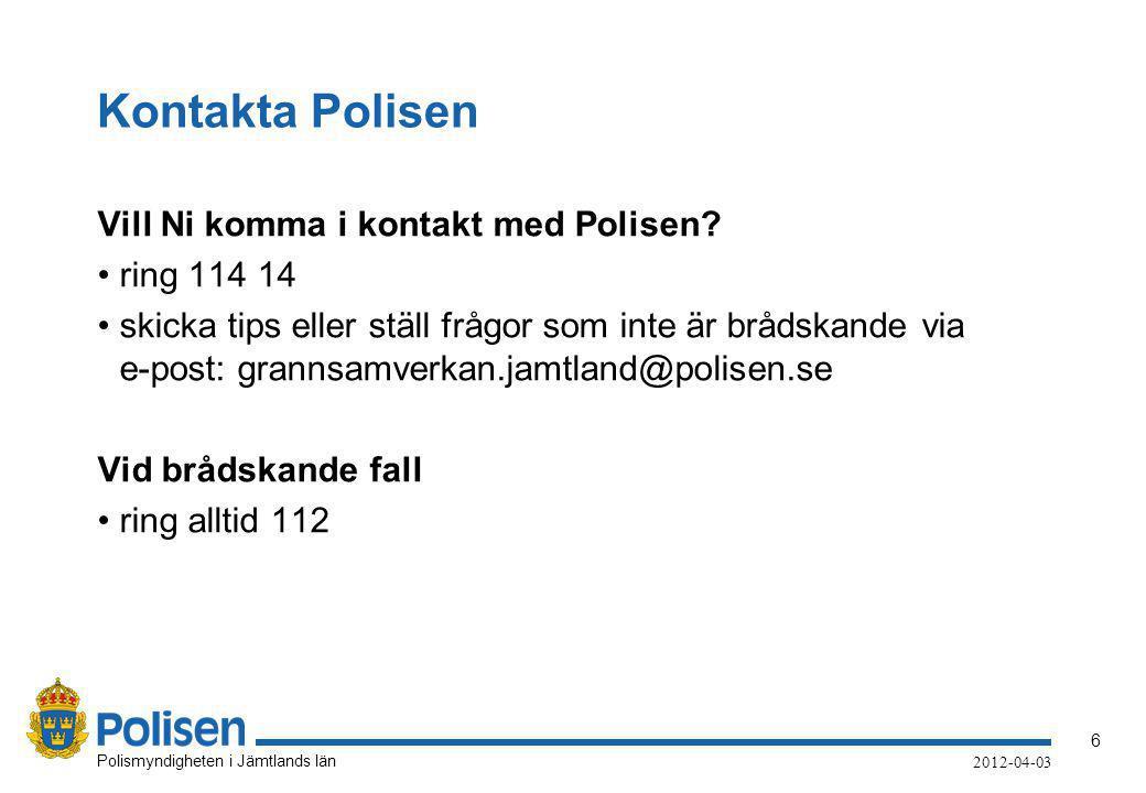 6 Polismyndigheten i Jämtlands län 2012-04-03 Kontakta Polisen Vill Ni komma i kontakt med Polisen? •ring 114 14 •skicka tips eller ställ frågor som i