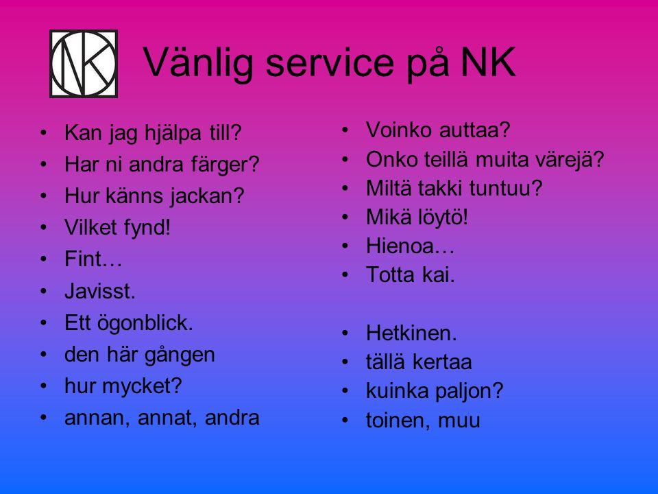 Vänlig service på NK •Kan jag hjälpa till. •Har ni andra färger.