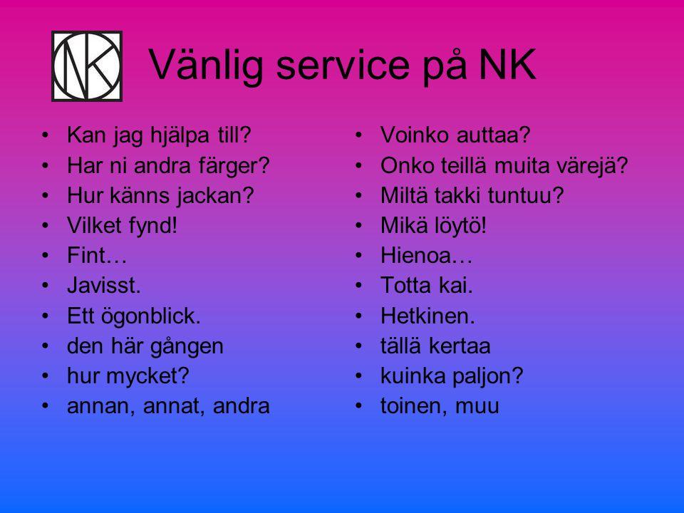 Vänlig service på NK •den här, det här, de här •den där, det där, de där •där borta •tämä, tämä, nämä •tuo, tuo, nuo •tuolla