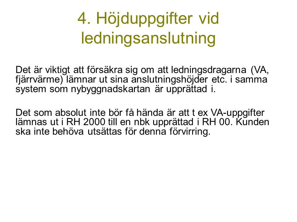 4. Höjduppgifter vid ledningsanslutning Det är viktigt att försäkra sig om att ledningsdragarna (VA, fjärrvärme) lämnar ut sina anslutningshöjder etc.