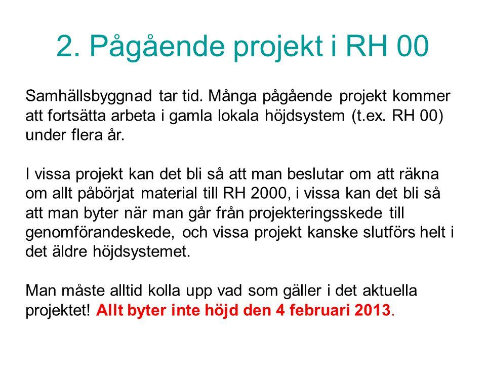 2. Pågående projekt i RH 00 Samhällsbyggnad tar tid. Många pågående projekt kommer att fortsätta arbeta i gamla lokala höjdsystem (t.ex. RH 00) under