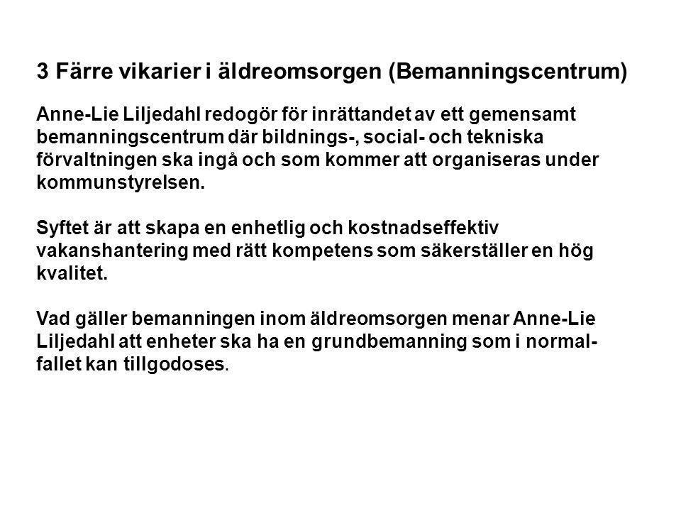 3 Färre vikarier i äldreomsorgen (Bemanningscentrum) Anne-Lie Liljedahl redogör för inrättandet av ett gemensamt bemanningscentrum där bildnings-, soc