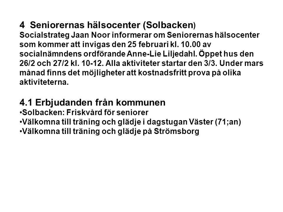 4 Seniorernas hälsocenter (Solbacken ) Socialstrateg Jaan Noor informerar om Seniorernas hälsocenter som kommer att invigas den 25 februari kl. 10.00