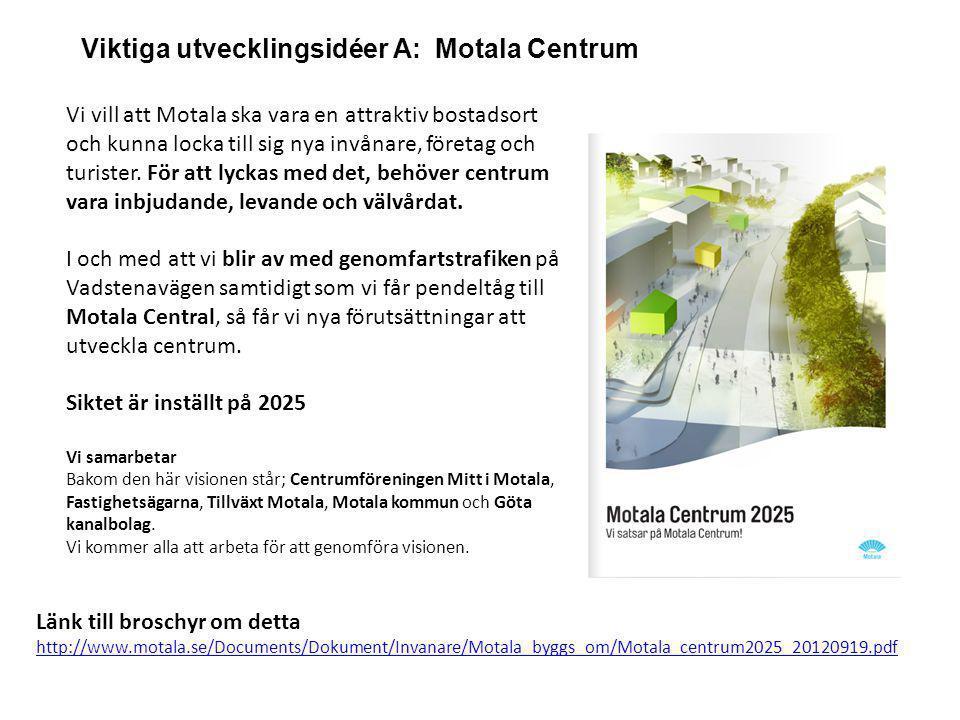 Viktiga utvecklingsidéer A: Motala Centrum Länk till broschyr om detta http://www.motala.se/Documents/Dokument/Invanare/Motala_byggs_om/Motala_centrum