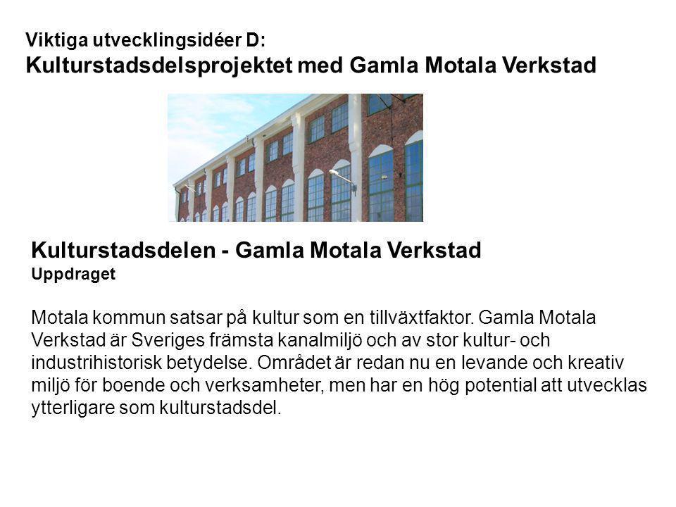 Viktiga utvecklingsidéer E: Motala Cykelstad 2015 Motala Cykelstad 2015 Motala kommun Projektet syftar till att göra Motala till en cykelstad där det är naturligt att ta cykel för resor inom tätorten och till det nya resecentrum som ska uppföras.