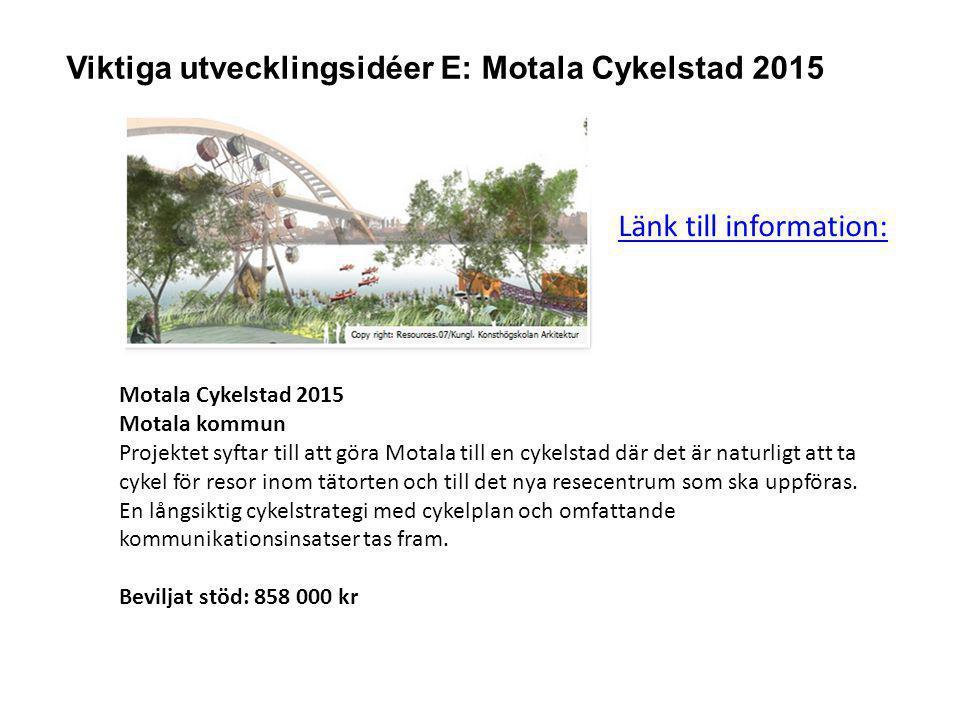 Viktiga utvecklingsidéer E: Motala Cykelstad 2015 Motala Cykelstad 2015 Motala kommun Projektet syftar till att göra Motala till en cykelstad där det