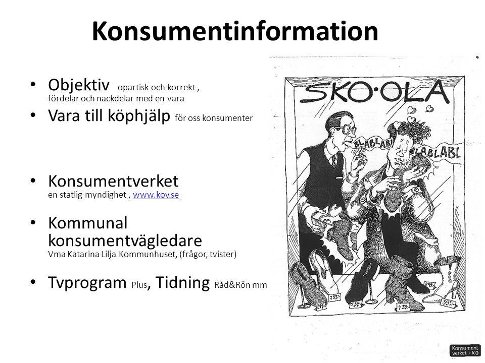 Konsumentinformation • Objektiv opartisk och korrekt, fördelar och nackdelar med en vara • Vara till köphjälp för oss konsumenter • Konsumentverket en