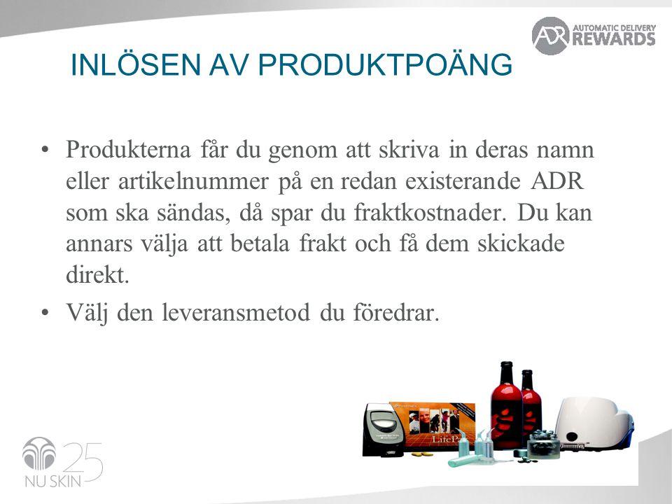 INLÖSEN AV PRODUKTPOÄNG •Produkterna får du genom att skriva in deras namn eller artikelnummer på en redan existerande ADR som ska sändas, då spar du fraktkostnader.