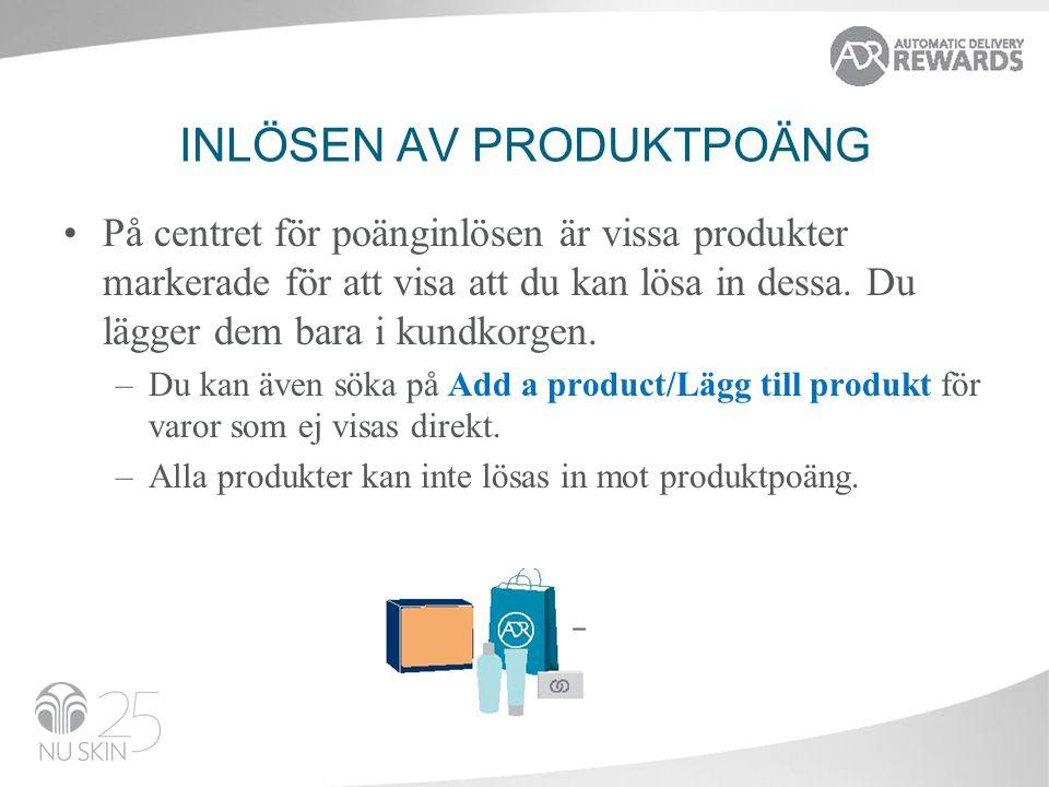 INLÖSEN AV PRODUKTPOÄNG •På centret för poänginlösen är vissa produkter markerade för att visa att du kan lösa in dessa.