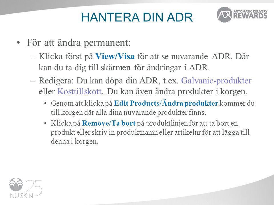 HANTERA DIN ADR •För att ändra permanent: –Klicka först på View/Visa för att se nuvarande ADR.