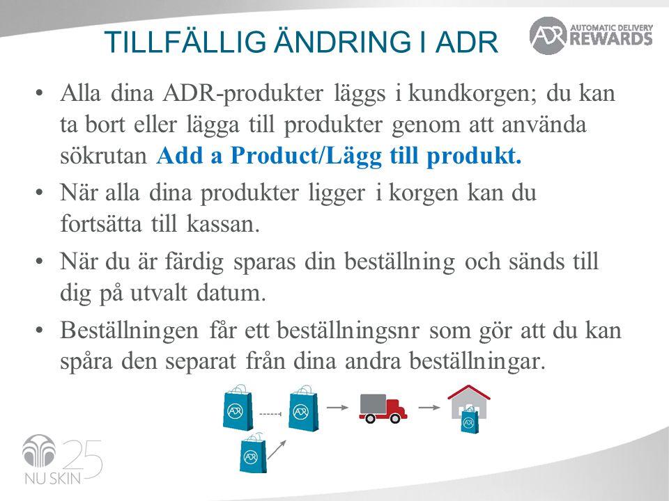 TILLFÄLLIG ÄNDRING I ADR •Alla dina ADR-produkter läggs i kundkorgen; du kan ta bort eller lägga till produkter genom att använda sökrutan Add a Product/Lägg till produkt.