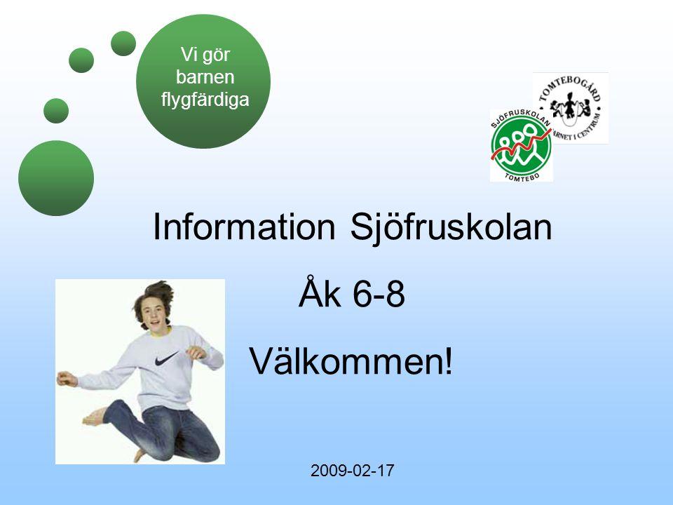 Information Sjöfruskolan Åk 6-8 Välkommen! 2009-02-17 Vi gör barnen flygfärdiga
