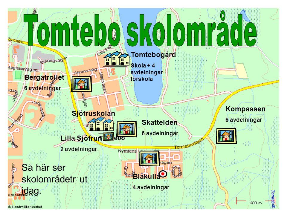 Kompassen 6 avdelningar Skattelden 6 avdelningar Bergatrollet 6 avdelningar Tomtebogård Skola + 4 avdelningar förskola Blåkulla 4 avdelningar Sjöfrusk