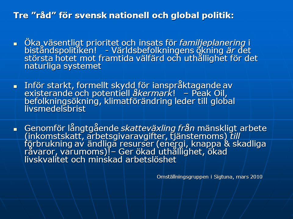 Tre råd för svensk nationell och global politik:  Öka väsentligt prioritet och insats för familjeplanering i biståndspolitiken.