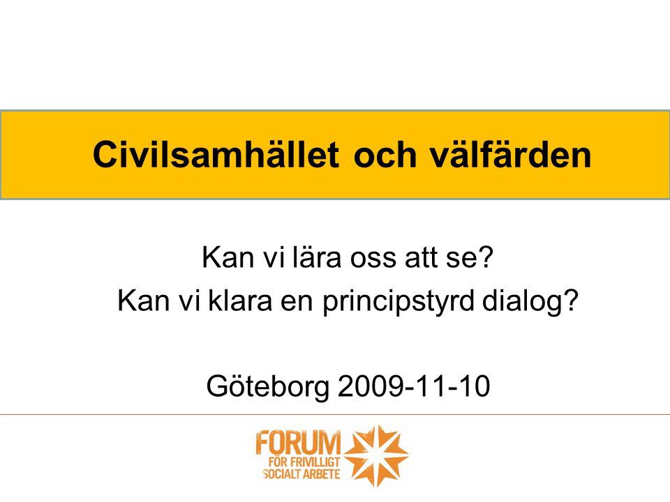 Kan vi lära oss att se? Kan vi klara en principstyrd dialog? Göteborg 2009-11-10 Civilsamhället och välfärden