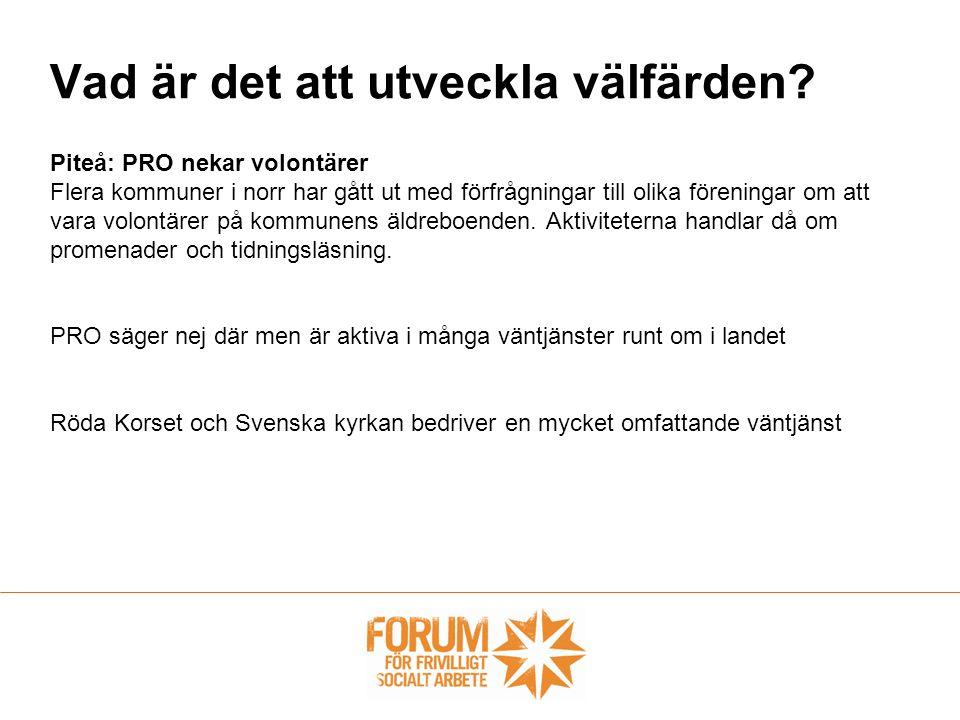Vad är det att utveckla välfärden? Piteå: PRO nekar volontärer Flera kommuner i norr har gått ut med förfrågningar till olika föreningar om att vara v