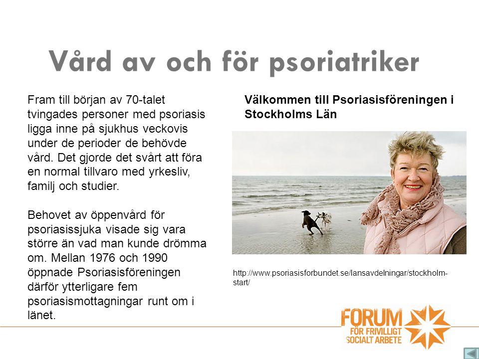 Vård av och för psoriatriker Välkommen till Psoriasisföreningen i Stockholms Län Fram till början av 70-talet tvingades personer med psoriasis ligga inne på sjukhus veckovis under de perioder de behövde vård.