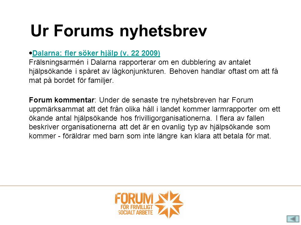  Dalarna: fler söker hjälp (v. 22 2009) Frälsningsarmén i Dalarna rapporterar om en dubblering av antalet hjälpsökande i spåret av lågkonjunkturen. B