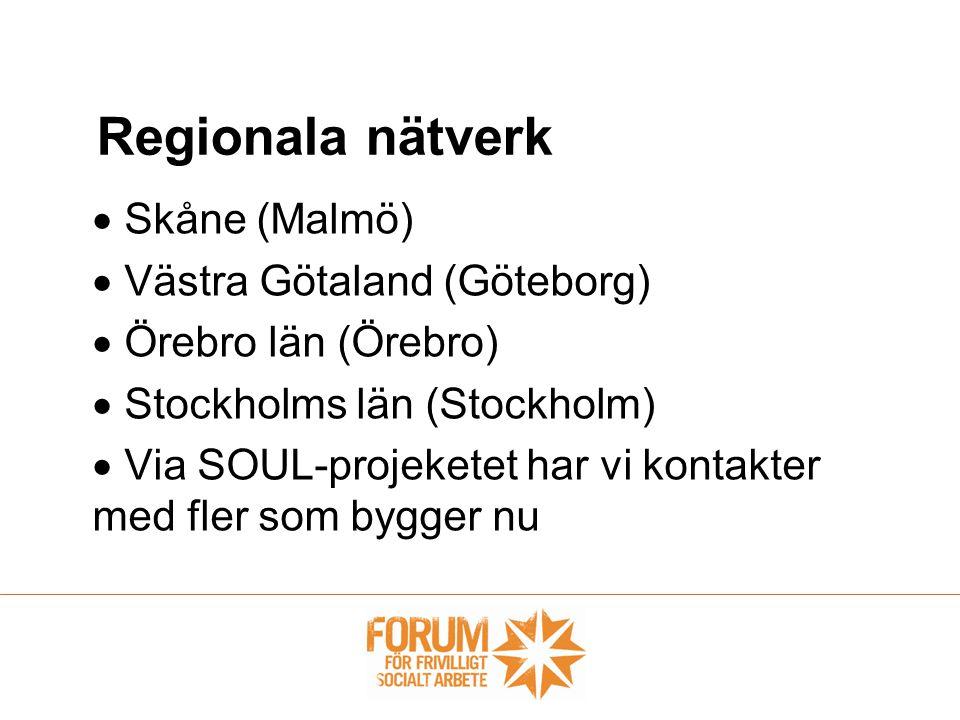  Skåne (Malmö)  Västra Götaland (Göteborg)  Örebro län (Örebro)  Stockholms län (Stockholm)  Via SOUL-projeketet har vi kontakter med fler som bygger nu Regionala nätverk