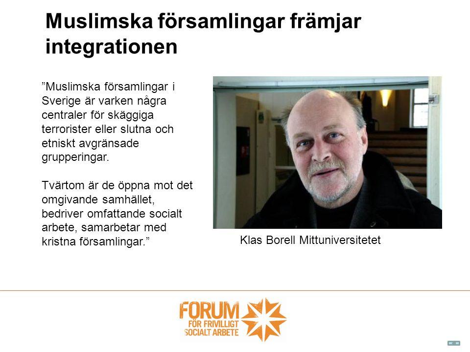 Muslimska församlingar främjar integrationen Muslimska församlingar i Sverige är varken några centraler för skäggiga terrorister eller slutna och etniskt avgränsade grupperingar.
