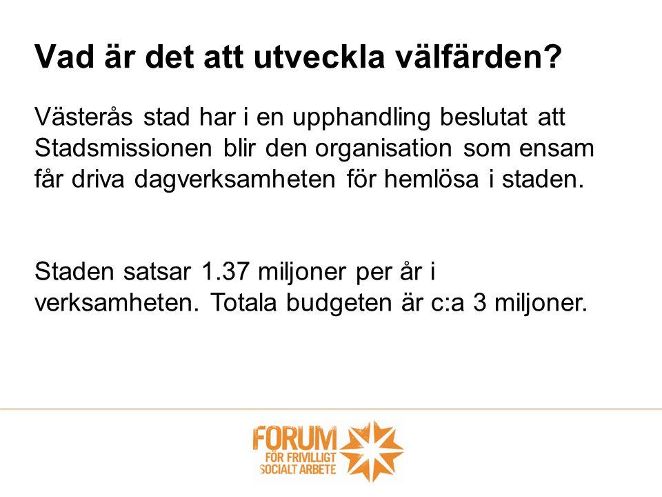Vad är det att utveckla välfärden? Västerås stad har i en upphandling beslutat att Stadsmissionen blir den organisation som ensam får driva dagverksam