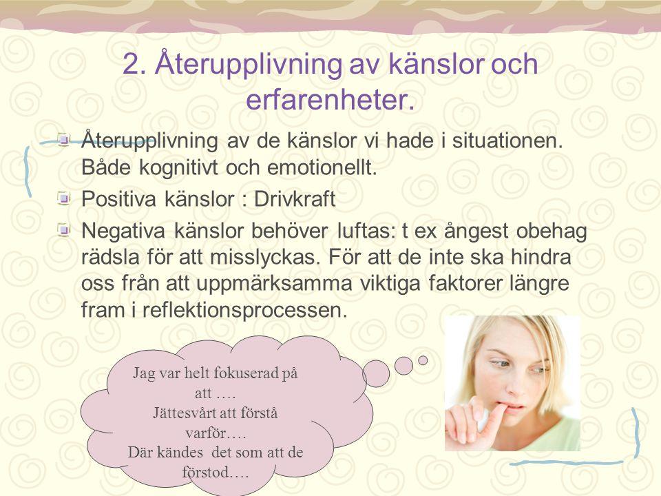 2. Återupplivning av känslor och erfarenheter. Återupplivning av de känslor vi hade i situationen. Både kognitivt och emotionellt. Positiva känslor :