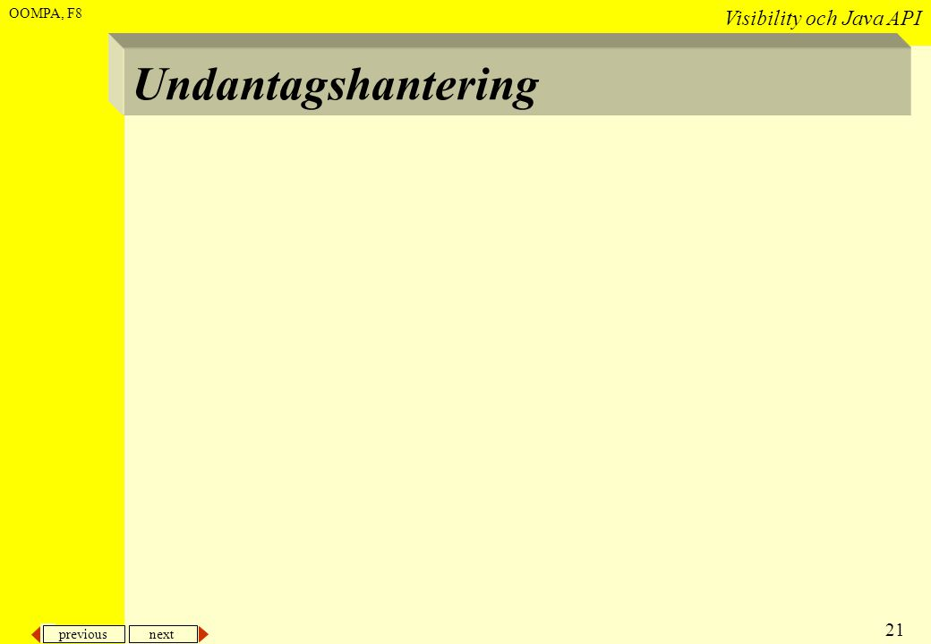 previous next 21 Visibility och Java API OOMPA, F8 Undantagshantering
