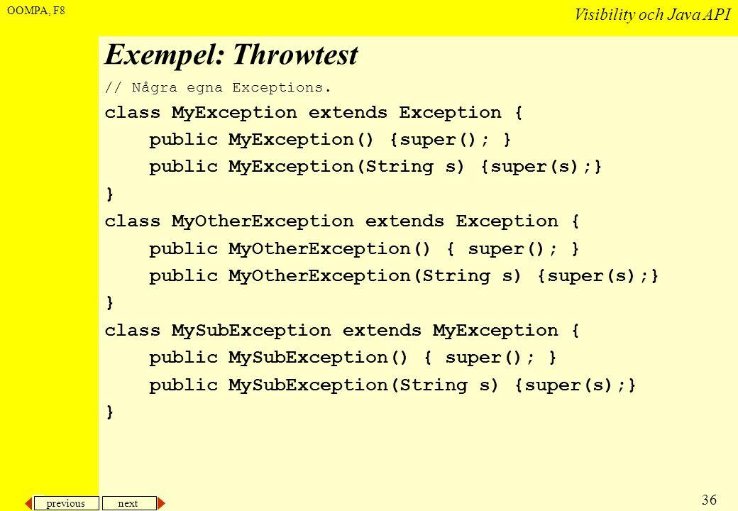 previous next 36 Visibility och Java API OOMPA, F8 Exempel: Throwtest // Några egna Exceptions. class MyException extends Exception { public MyExcepti