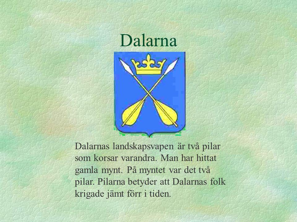Dalarna Dalarnas landskapsvapen är två pilar som korsar varandra. Man har hittat gamla mynt. På myntet var det två pilar. Pilarna betyder att Dalarnas