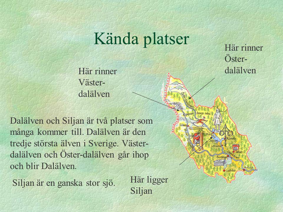 Kända platser Dalälven och Siljan är två platser som många kommer till. Dalälven är den tredje största älven i Sverige. Väster- dalälven och Öster-dal