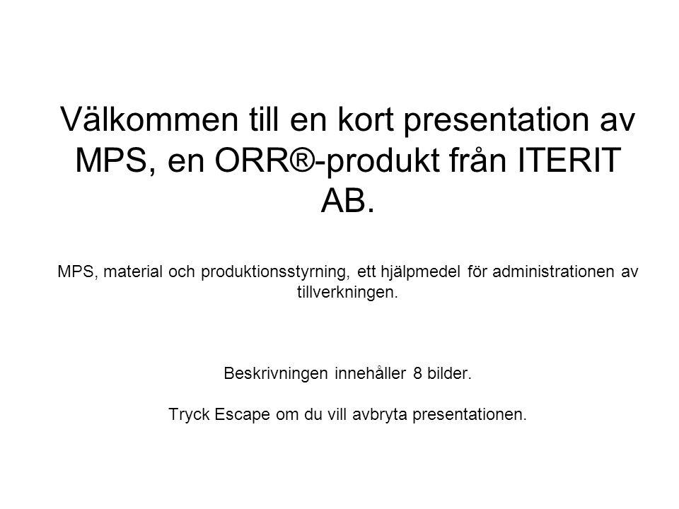 Välkommen till en kort presentation av MPS, en ORR®-produkt från ITERIT AB. MPS, material och produktionsstyrning, ett hjälpmedel för administrationen