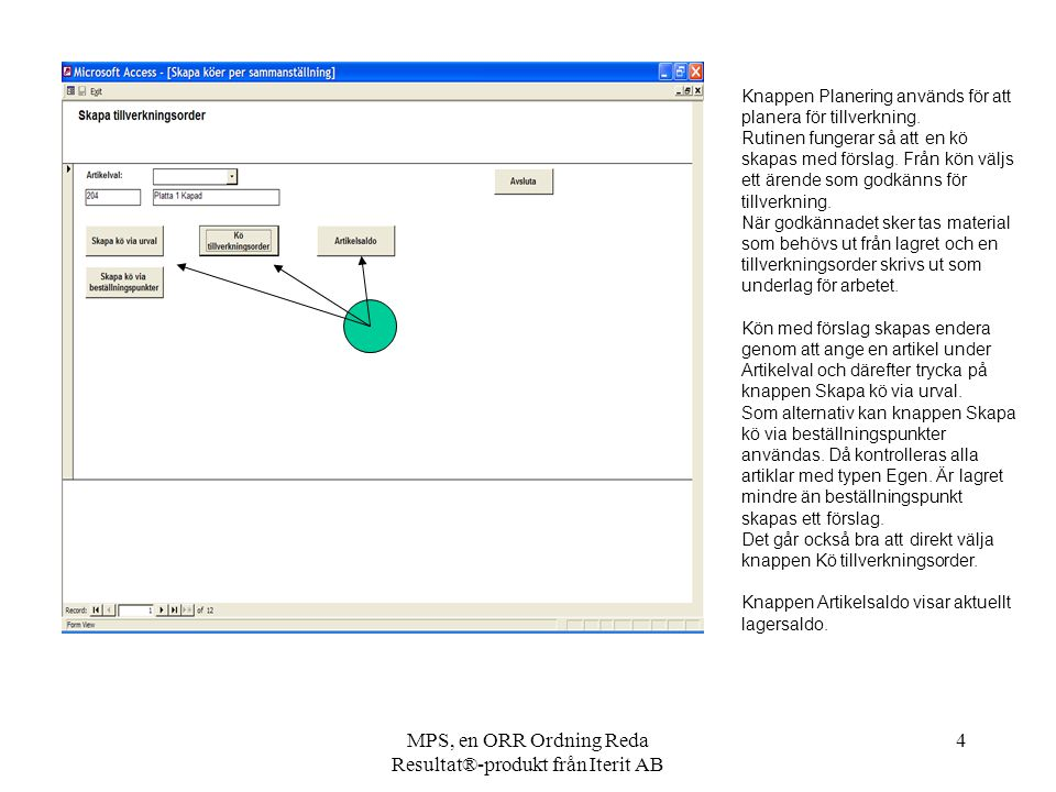 MPS, en ORR Ordning Reda Resultat®-produkt från Iterit AB 4 Knappen Planering används för att planera för tillverkning. Rutinen fungerar så att en kö