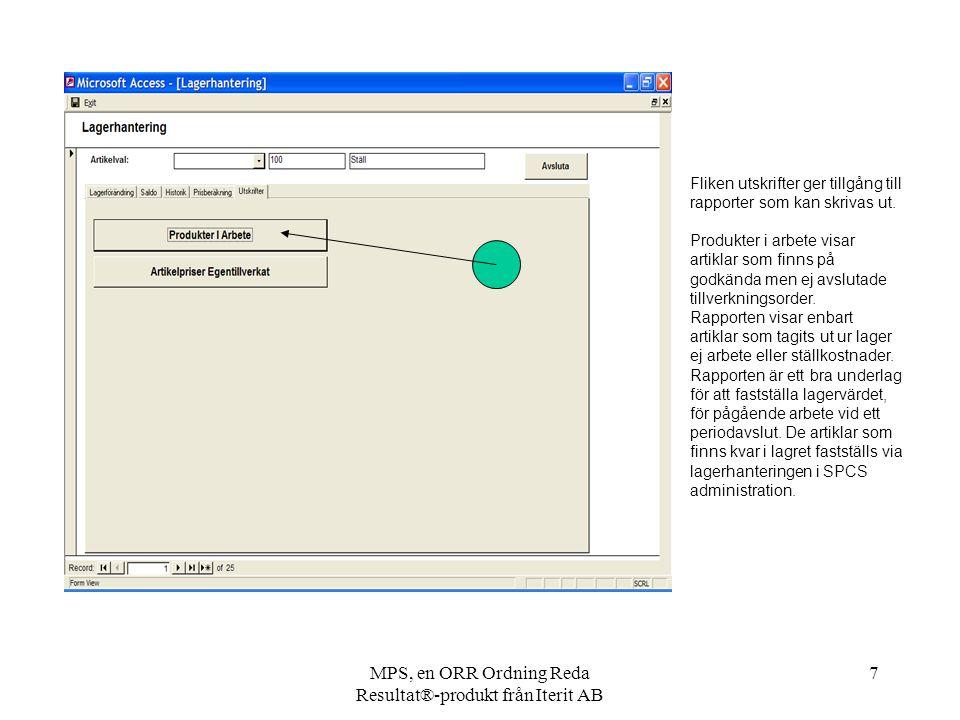 MPS, en ORR Ordning Reda Resultat®-produkt från Iterit AB 7 Fliken utskrifter ger tillgång till rapporter som kan skrivas ut. Produkter i arbete visar