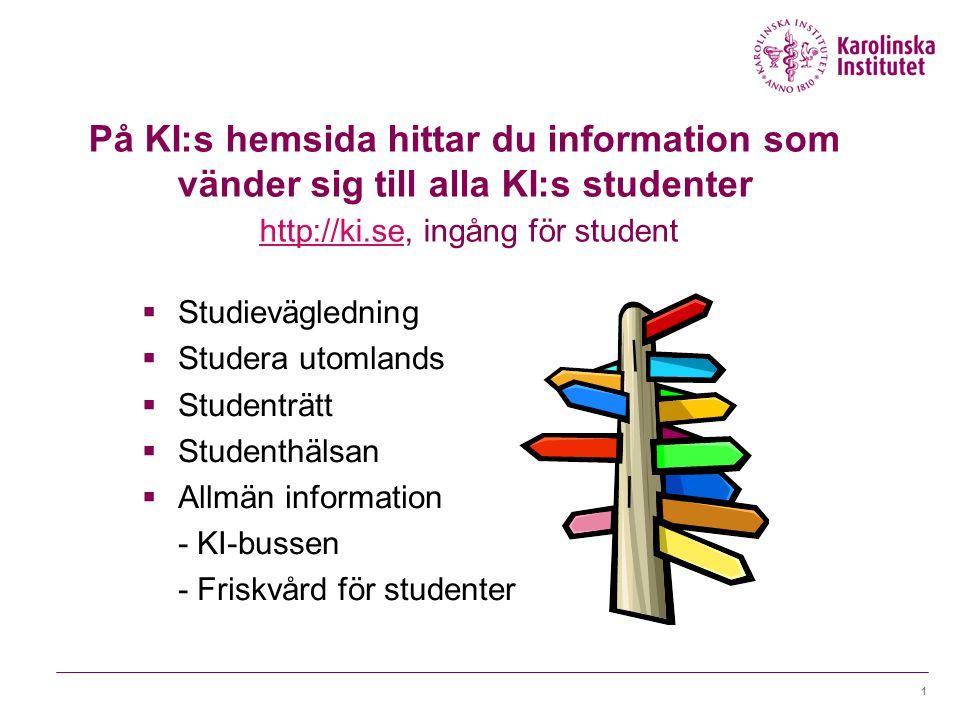 1 På KI:s hemsida hittar du information som vänder sig till alla KI:s studenter http://ki.se, ingång för student http://ki.se  Studievägledning  Studera utomlands  Studenträtt  Studenthälsan  Allmän information - KI-bussen - Friskvård för studenter