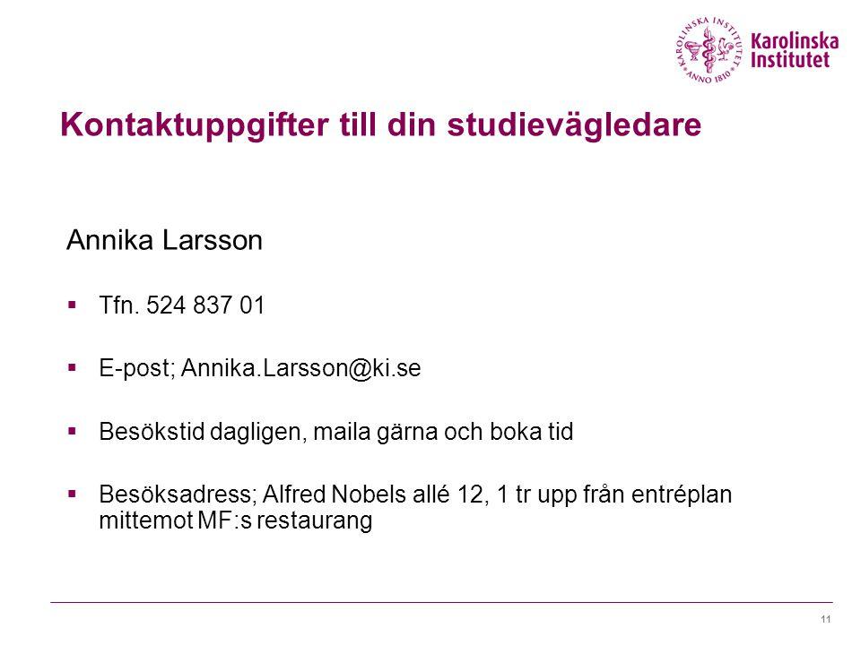 11 Kontaktuppgifter till din studievägledare Annika Larsson  Tfn. 524 837 01  E-post; Annika.Larsson@ki.se  Besökstid dagligen, maila gärna och bok